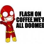 Non date del caffè a Flash!